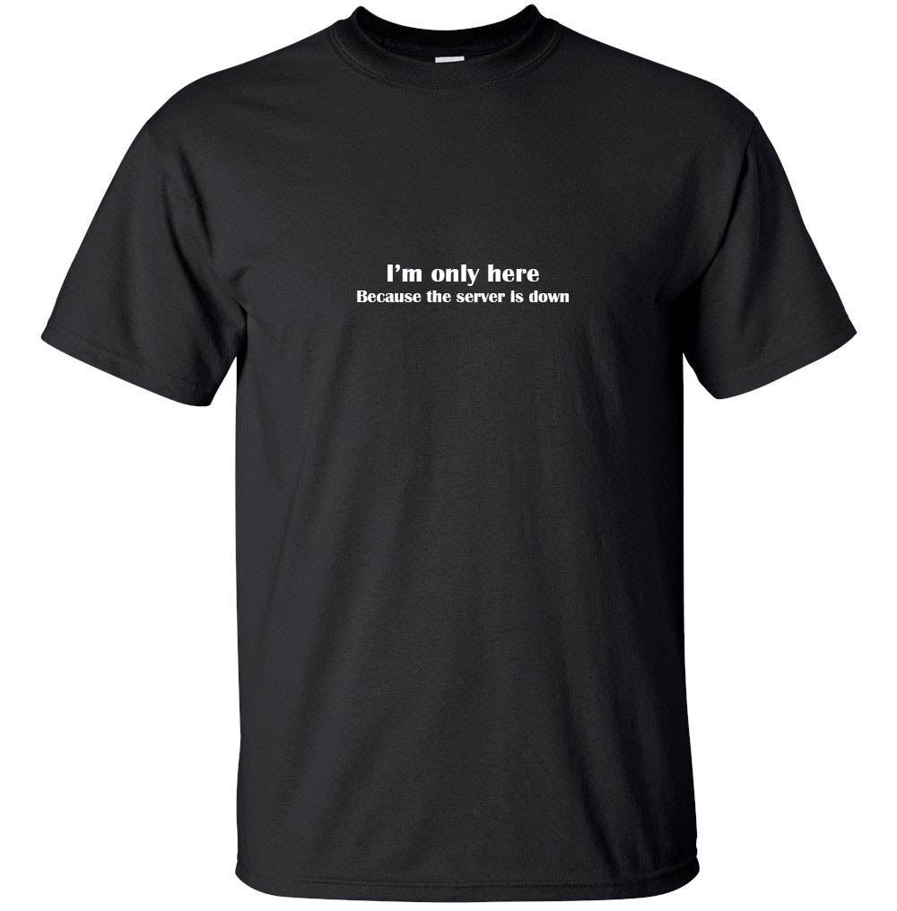 Server is Down Funny font b Geek b font T Shirt Adult Black White Custom Casual