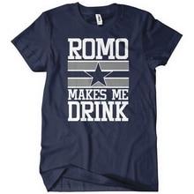 Romo Makes Me Drink Dallas Cowboys Private custom T-shirts Genuine men s T- shirt. 15 Colors Available 6379d66c2