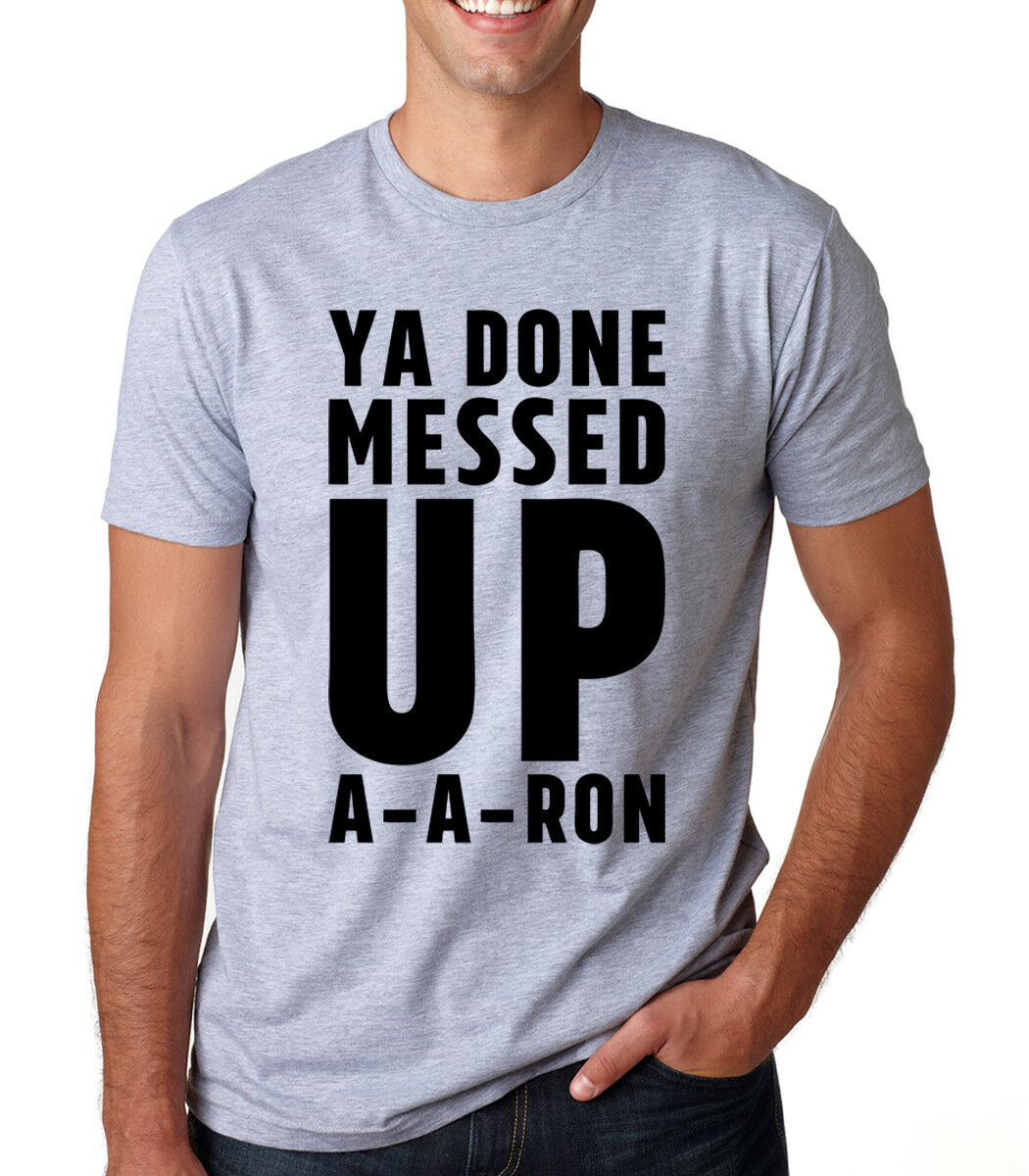 YA DONE MESSED UP A - A - RON funny key peele aaron meme joke Crew Neck T-ShirtGift Print T-shirt,Hip Hop Tee shirt NEW ARRIVAL image
