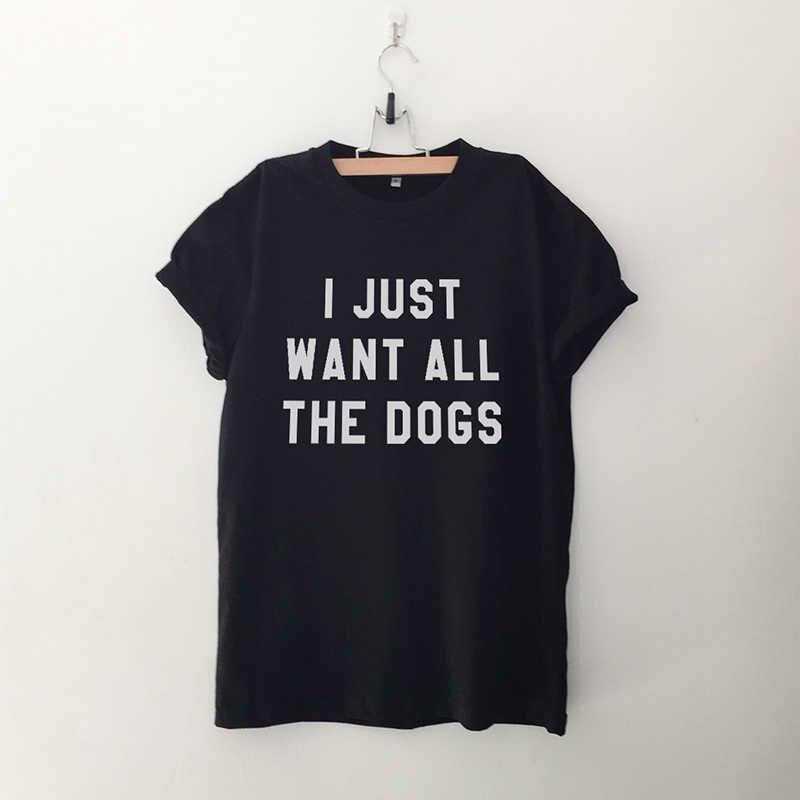 אני רק רוצה כל את כלבים מצחיק T חולצות Tumblr לחיות מחמד אוהבי הברנש אומר Tshirt כותנה טי חולצה Femme בתוספת גודל T חולצה נשים