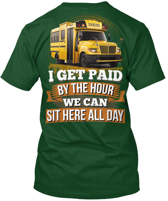 School Bus Driver - I Get Paid By The Hour We Can Sit Popular Tagless Tee T-Shirt ...