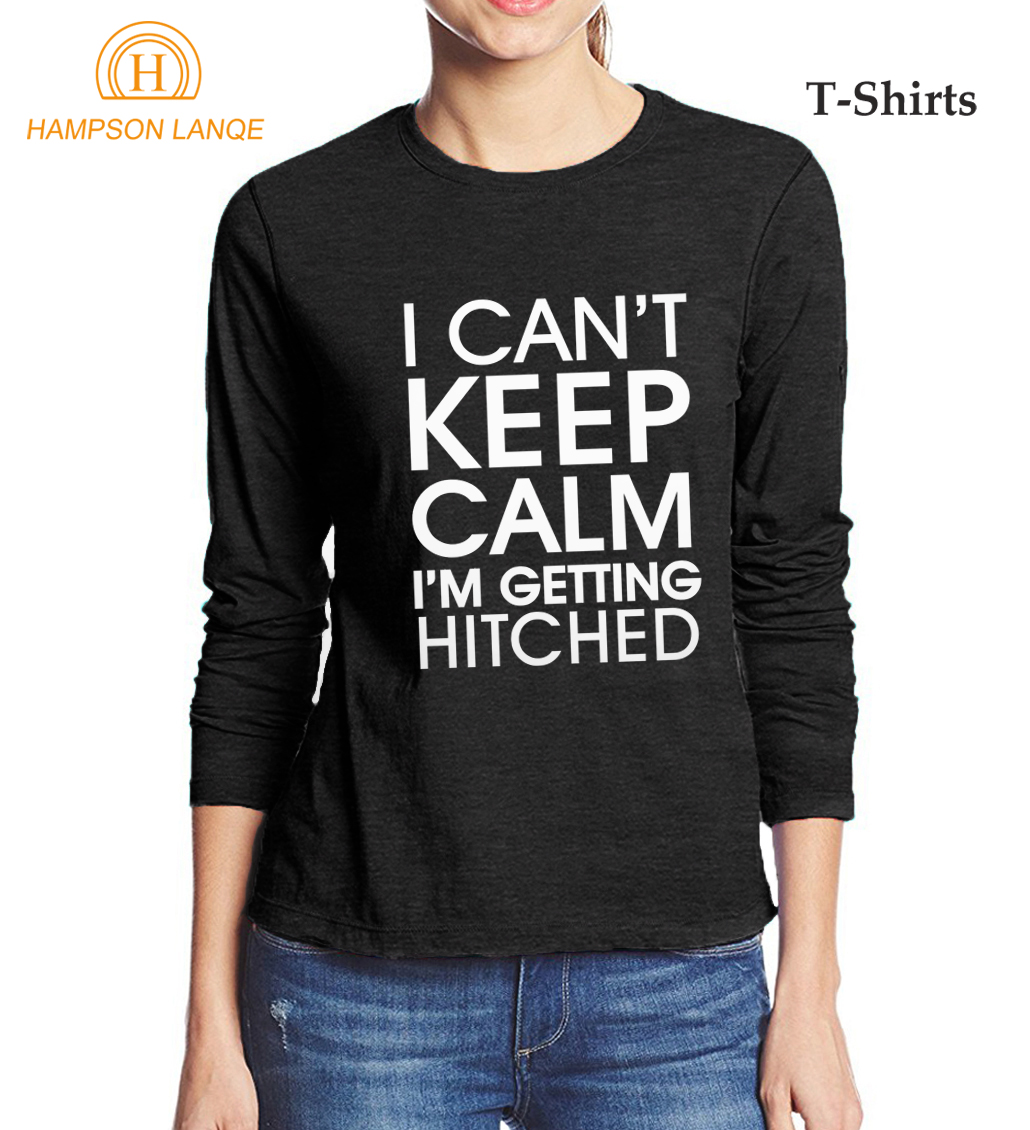 Funny T-Shirts I Cant Keep Calm Im Getting Hitched Letters Printed T Shirt 2017 Autumn 100% Cotton Long Sleeve Tshirt Women