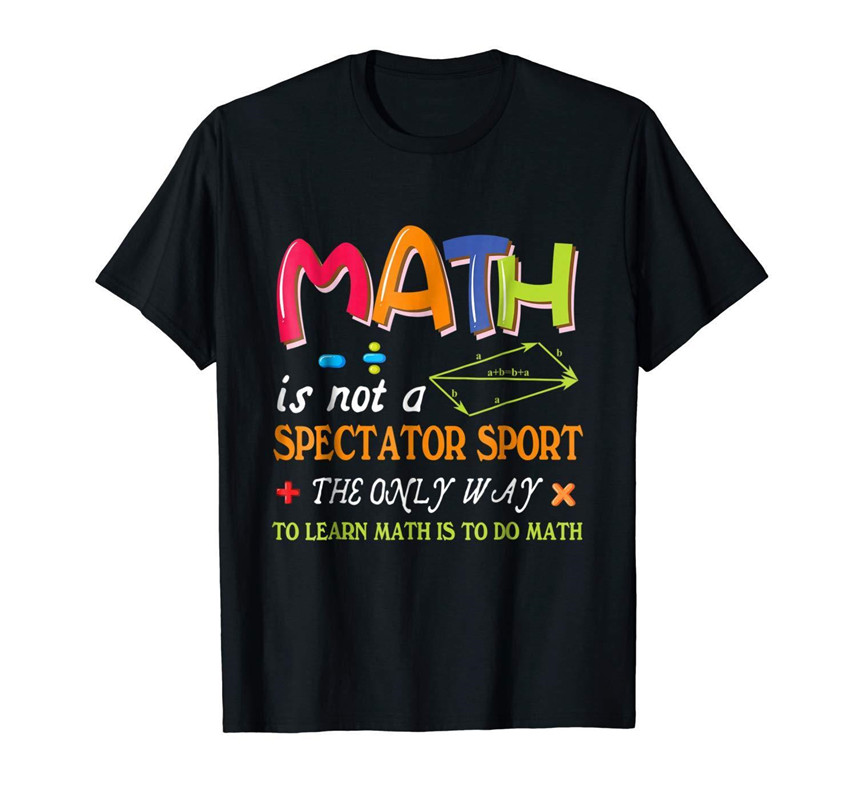 Math Is Not Spectator Sport Only Way To Learn Math Is To Do Math Black T Shirt Cool Casual Pride T Shirt Oversized image