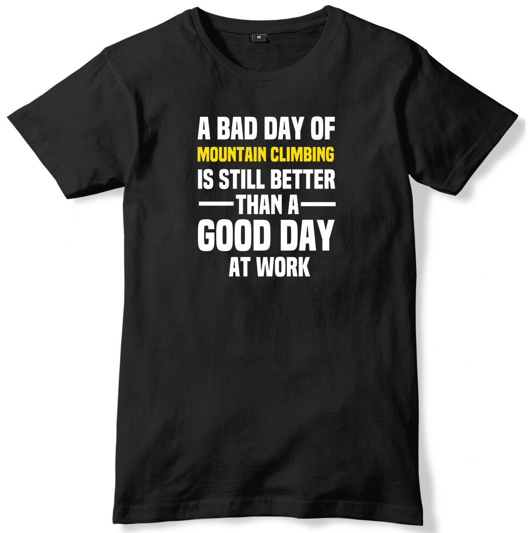 Bad Day Of Mountain Climbinged Is Still Better A Good Day At Work Mens T-Shirt