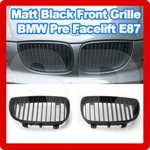 DASH Front Grille for Pre facelift E87 116i 118i 120i 125i 130i 2004 2007 Matt Glossy Black