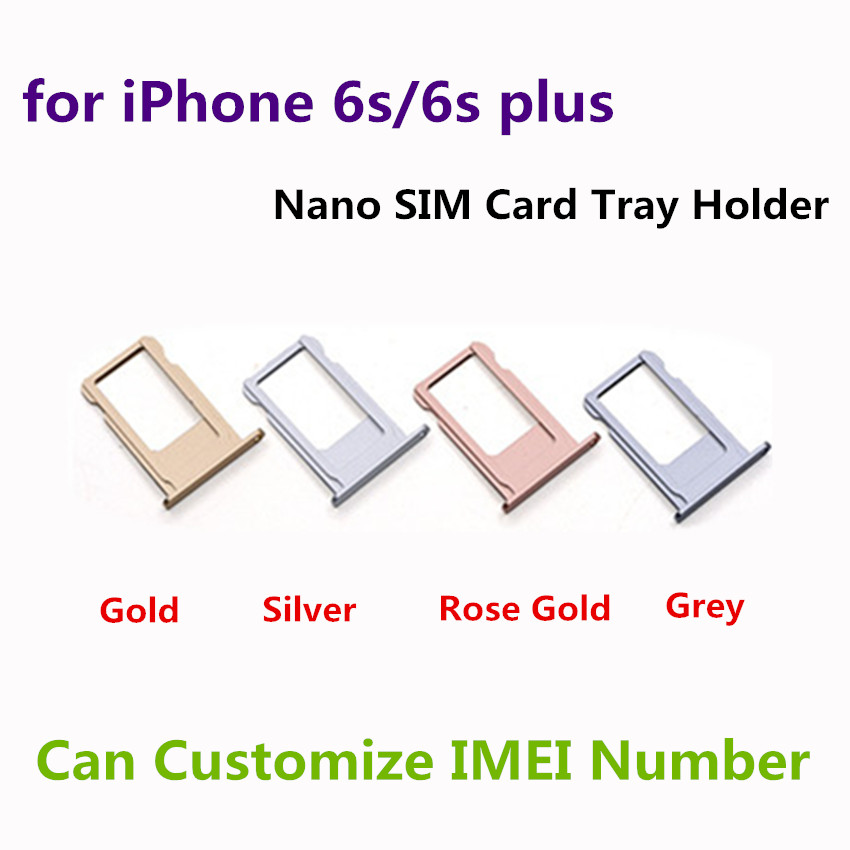 Nano SIM Card Tray Holder For Apple iPhone 6s 6s Plus Grey Silver Gold Rose Gold Sim Tray Holder RepairCan Customize IMEI Number