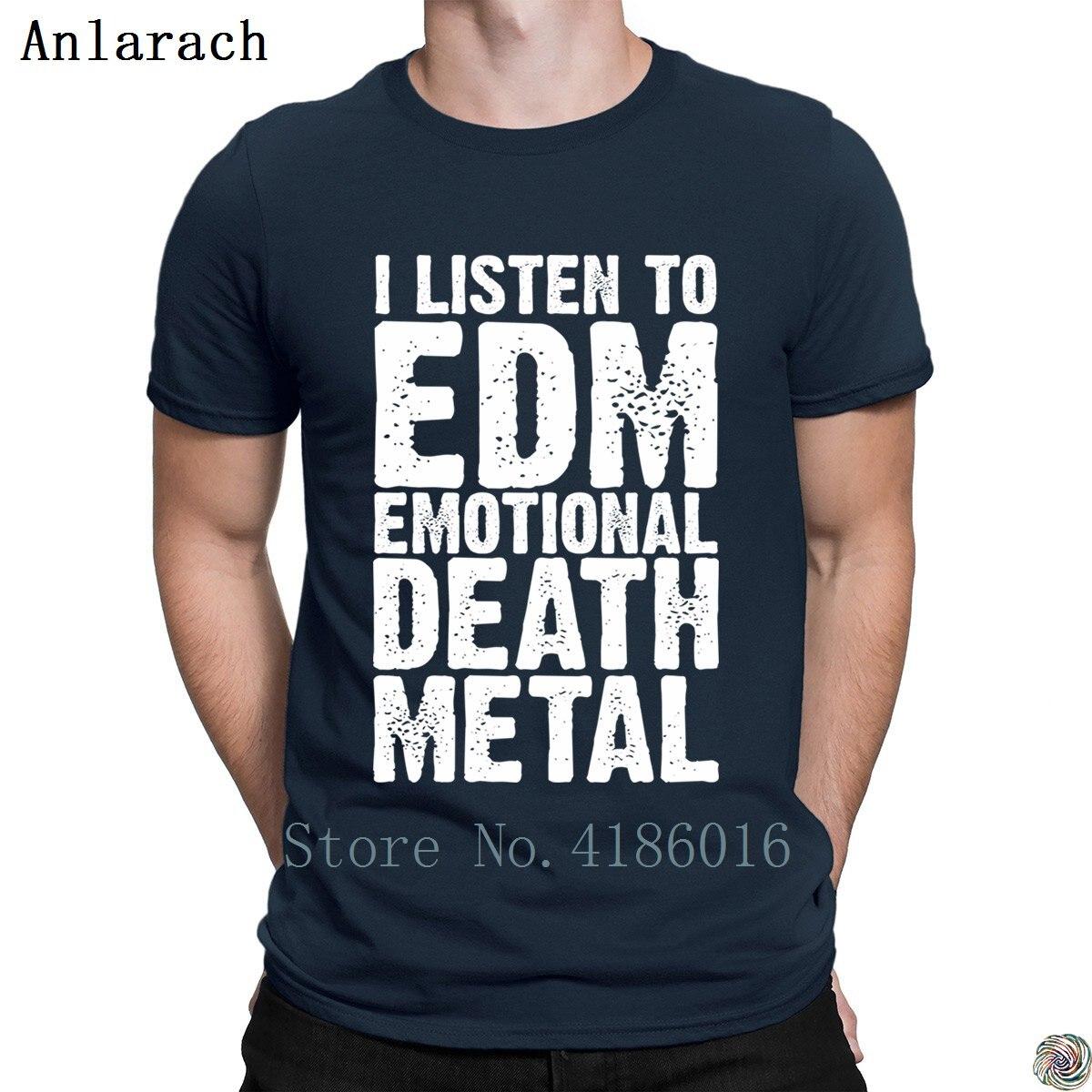 EDM EMOTIONAL DEATH METAL tshirts Top Quality humorous create t shirt for men plus size 3xl Classical Spring Autumn Unisex