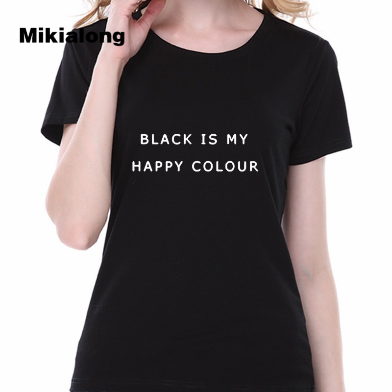 2017 Women T-shirt With Print BLACK IS MY HAPPY COLOR Ulzzang Harajuku T Shirt Femme Cute Graphic Tees Women Camisetas Feminina