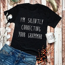 I'M SILENTLY CORRECTING YOUR GRAMMAR T-shirt women fashion funny tops grunge tumblr graphic vintage tees