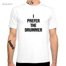I prefer the drummer New Fashion Men's T-shirts Cotton t shirts Man Clothing Wholesale