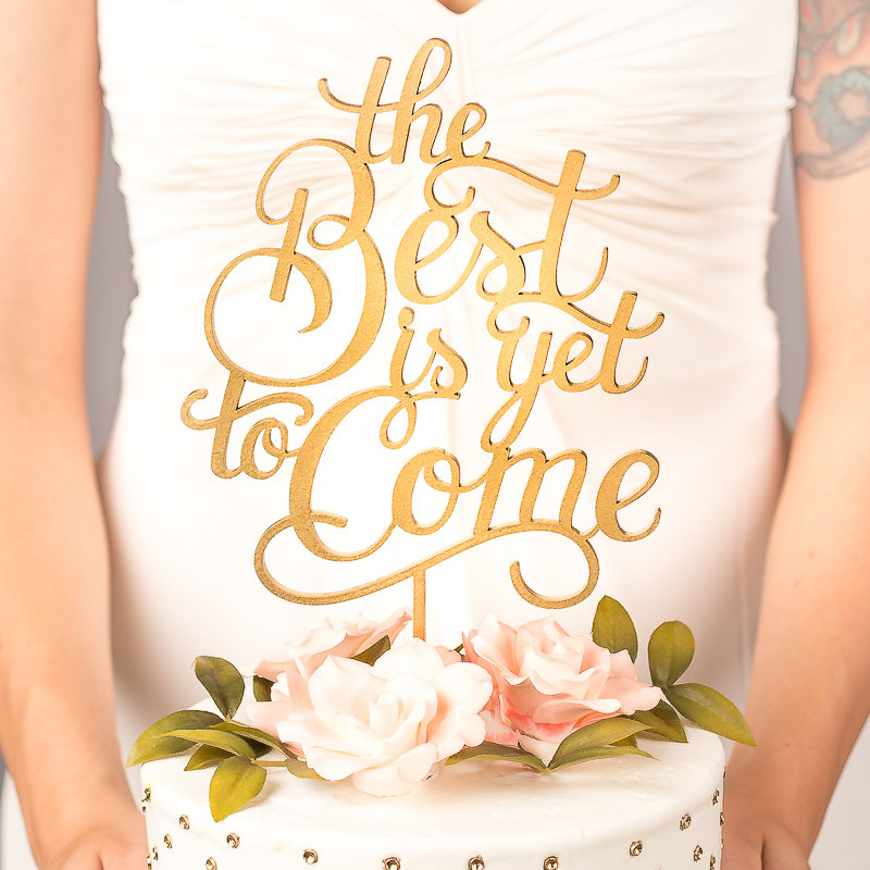 The Best Is Yet To Come Cake Topper, Gold Wood Rustic Wedding Decor ...