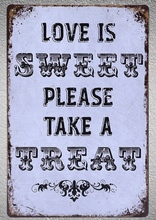 1 pc  Love quotes sweet life treat Tin Plate Sign wall plaques man cave Decoration Art Dropshipping Poster metal