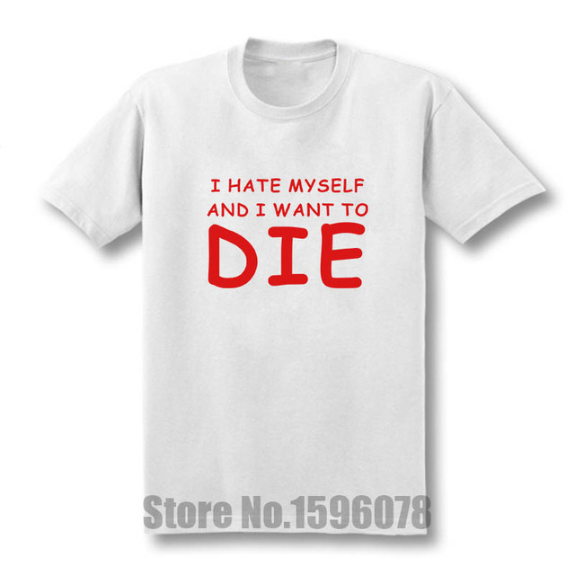 Us 754 48 Offnew Fashion Brief Gedrukt Ik Haat Mezelf En Wilt Sterven Grappige T Shirt Katoen Korte Mouw T Shirt Top Tees In T Shirts Van