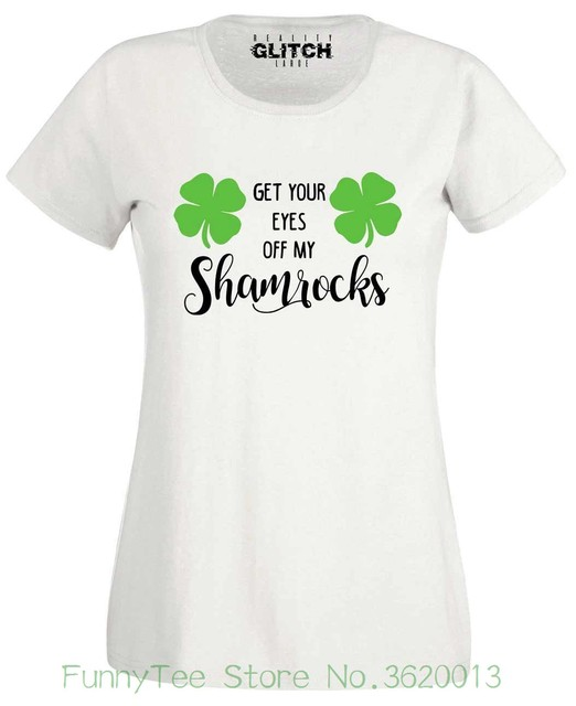 16e246cb Women's Tee Womens Get Your Eyes Off My Shamrock T-shirt - St Patrick's Day  Ireland Drink New Arrival Summer Style