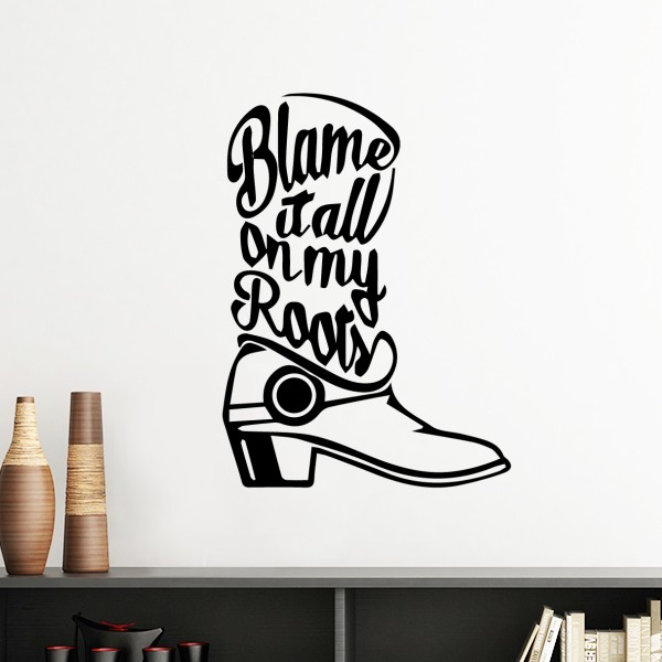 Blame It All on My Roots Creative Design Boot Quotes Removable Wall Sticker Art Decals Mural DIY Wallpaper for Room Decal