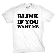 Mens Blink If You Want Me Funny Flirting Sarcastic Pick Up Line T shirt (white) Harajuku  Fashion Classic Unique free shipping