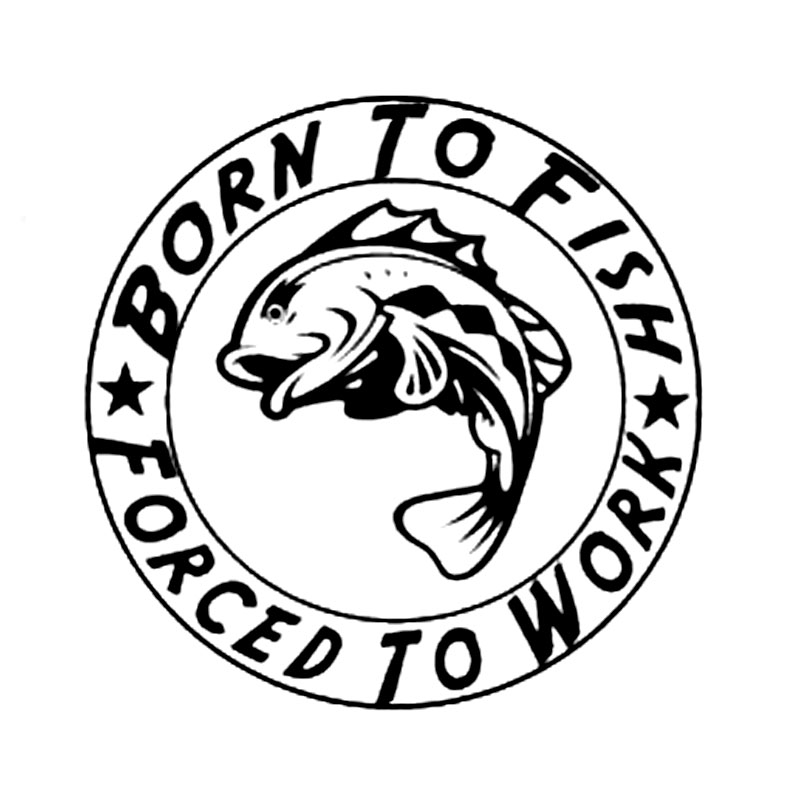 15.2CM*15.2CM Born To Fish Forced to Work Fishing Car Sticker Car Motorcycle Accessories Black Silver C8-1299