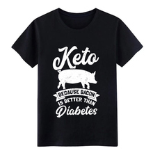 Keto Ketogenic Diet Bacon Is Better Than Diabetes Gift Baseball  t shirt Designing cotton S-3xl streetwear Gift Basic cool shirt madness is better than defeat