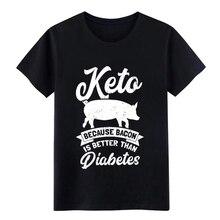 Keto Ketogenic Diet Bacon Is Better Than Diabetes Gift Baseball  t shirt Designing cotton S-3xl streetwear Basic cool