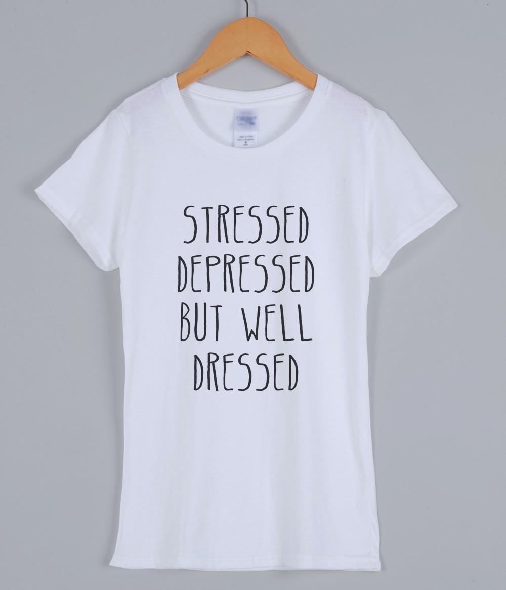Summer 2018 T-shirts For Women STRESSED DEPRESSED BUT WELL DRESSED Letter Print Women Tshirt Harajuku Fashion Female T-shirt
