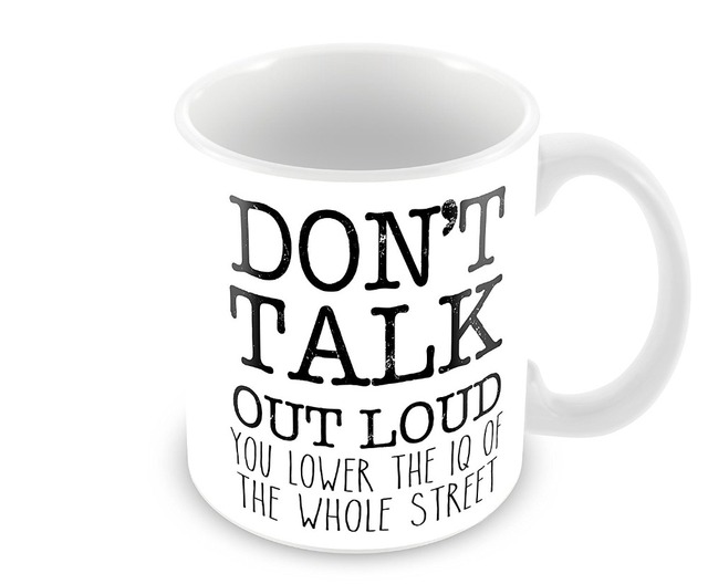 Don T Talk Out Loud You Lower The Iq Of Whole Street Mugs Coffee