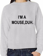Im A Mouse, Duh. T-shirt Mean Girls Hipster Unisex Sweatshirt Size XS-XXL-E103