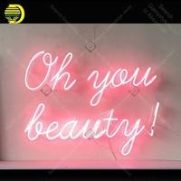 Oh You Beauty Neon Sign Glass Tube Handcraft neon light Sign Recreation Decor Bedroom Iconic Sign Neon Light anuncio luminoso