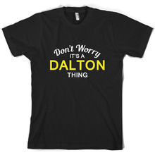 Dont Worry Its a DALTON Thing! - Mens T-Shirt Family Custom Name Short Sleeves O-Neck T Shirt Tops Tshirt Homme