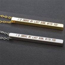 """ I'd Smoke My Last Bowl with You "" Rectangular Bar Necklace Engraved Pendant Chain Necklace Boyfriend Girlfriend Gifts(China)"
