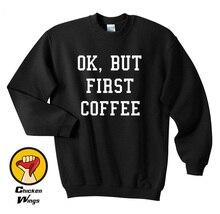 Ok But First Coffee Hipster Lovers Funny Slogan Black Humour Tumblr Unisex Top Crewneck Sweatshirt