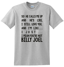 лучшая цена So He Calls Me Up... I Mean Youre Not Billy Joel Unisex T-ShirtStreetwear Funny Print Clothing Hip-Tope Mans T-Shirt Tops Tees