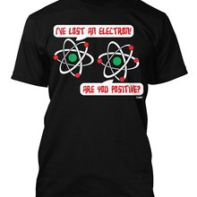 24505e568 I've Lost An Electron Are You Positive - Geek Men's T-shirt Short Sleeve  100% Cotton