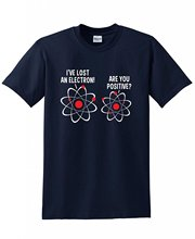 I've Lost An Electron! Are You Positive Funny Science Nerd Geek College T-Shirt