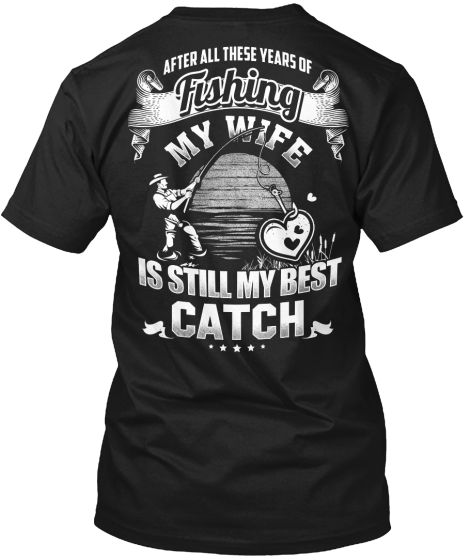 My Wife Is Still Best Catch After These Years Of Popular Tagless Tee T Shirt image