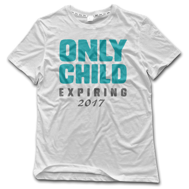 Chi Man T Shirt 2017 Only Child Expires 2017 100 Cotton Printed