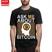 Ask Me About Bitcoin T shirt Hot sale 3D Print  Tee Mens Quality 2019 Shirt O-neck S-6XL Big Size Tshirt