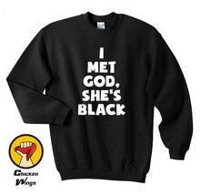 FUNNY Sweatshirt i met god shes black religious lives matter all Crewneck Sweatshirt-D057