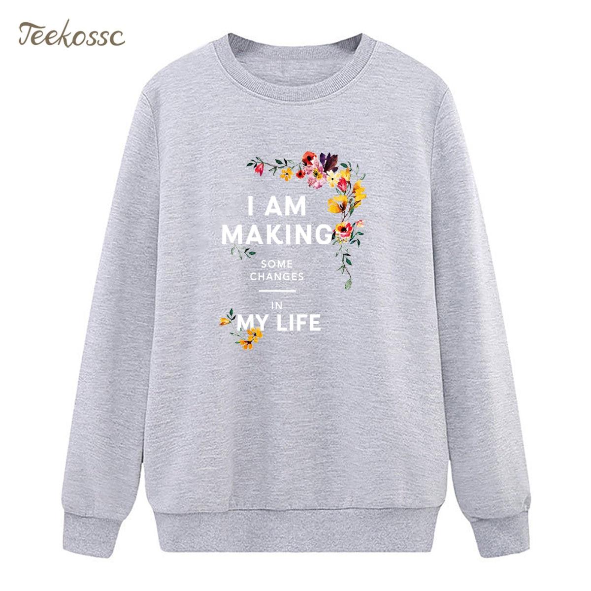 I am making some changes in my life Sweatshirt Flower Print Hoodie 2018 Winter Autumn Women Lady Pullover Fleece Warm Streetwear