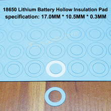 100pcs/lot 18650 Lithium Battery Special Positive Hollow Flat Head Gasket Accessories Insulating 17*10.5*0.3mm 100pcs original imported various brand 18650 lithium battery pet green plastic positive hollow tip insulating gasket 17 6 5 0 3