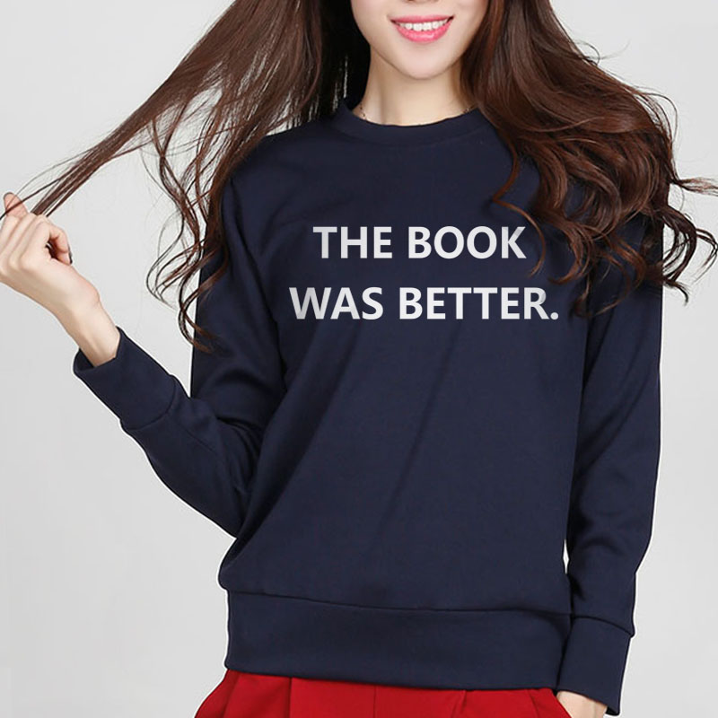 THE BOOK WAS BETTER Letters Print Women Hoodies 2018 New Autumn Casual Hoodies Hoody For Lady Harajuku Funny Hipster Sweatshirt