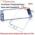 5 ШТ. Оригинальные Замена 3 в 1 ЖК Переднее Стекло Объектива с Ближнего рамка ОСА для iPhone 7 plus 5.5 дюймовый Сенсорный Внешний Экран Панель