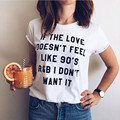 White T-shirt If The Love Doesn't Feel Like 90's R&B I Don't Want It Unisex Tshirt For Womens Tshirt Sassy And Funny Girl Tshirt