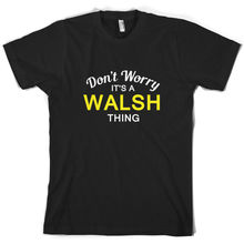 Dont Worry Its a WALSH Thing! - Mens T-Shirt Family Custom Name Print T Shirt Short Sleeve Hot Tops Tshirt Homme