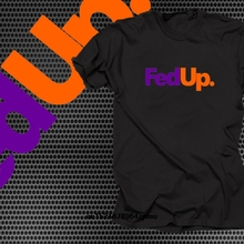 1193be7c0 Men T shirt I Am FedUp T Shirt TShirt Funny T Shirt FedEx Parody Shirt funny