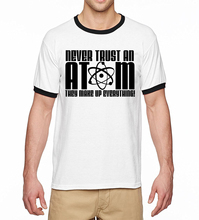 Never Trust an Atom-They Make Up Everything Science Shirt 2017 Summer Casual T-Shirt Men 100% Cotton High Quality Ringer T Shirt