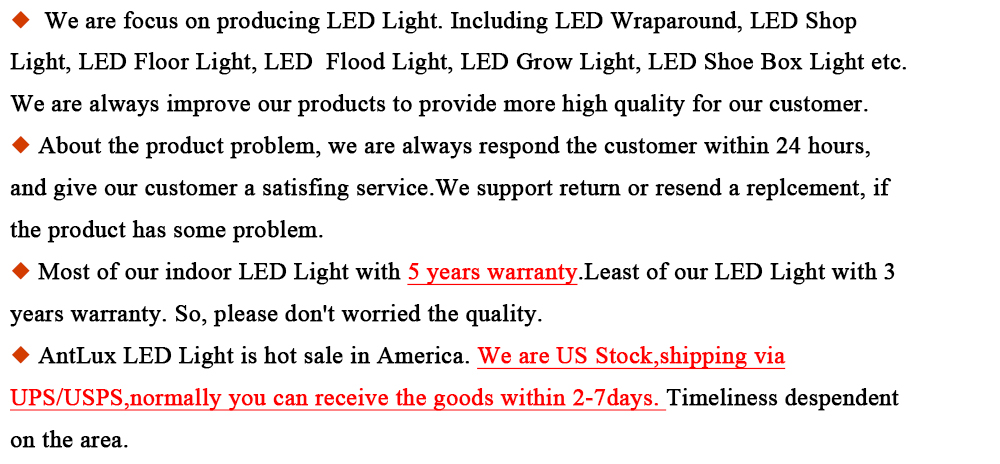 We are focus on producing LED Light,including LED Wraparound,LED Shop Light,LED Floor Light,LED Flood Light,LED Grow Light,LED Shoe Box Light,ect.we are always improve our products to provide more high quality for our c