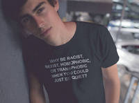 Why Be Racist Sexist Homophobic Transphobic When You Can Just Be Quiet T Shirt Hight Quality