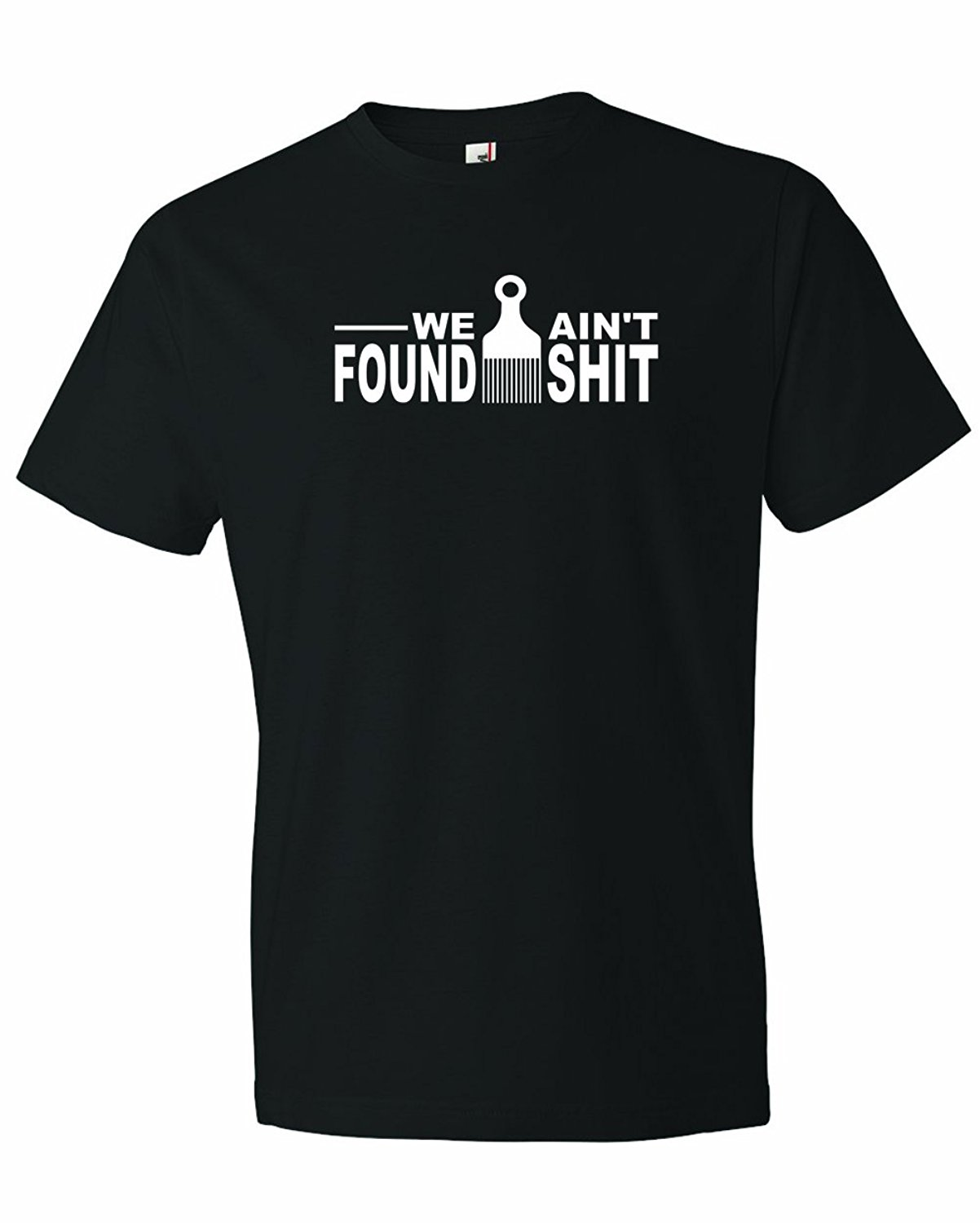 Gildan Mens We Aint Found Shit Funny hair pick T-Shirt