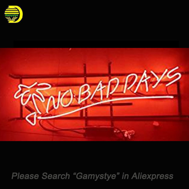 US $175 0 |No Bad Days Neon Sign Handcrafted Neon Bulbs Art Glass Tube  Iconic Lamp Decorate Sign beer Bar Pub light signs manufacturers-in Neon  Bulbs