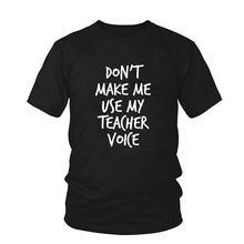 don't make me use my teacher voice Print Tshirt Cotton Funny t Shirt Hipster Tumblr